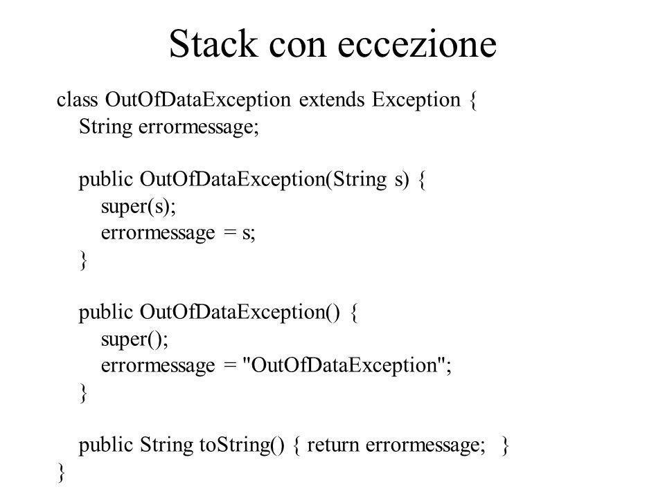 public class Eccezioni { static void m1() throws EccPiccolo { System.out.println( Entro in m1 ); if (Math.random() < 0.4) throw new EccPiccolo( m1 ); System.out.println( Esco da m1 ); } static void m2() throws EccPiccolo, EccGrande{ System.out.println( Entro in m2 ); double x = Math.random(); if (x < 0.4) throw new EccPiccolo( m2 ); if (x > 0.6) throw new EccGrande( m2 ); System.out.println( Esco da m2 ); }