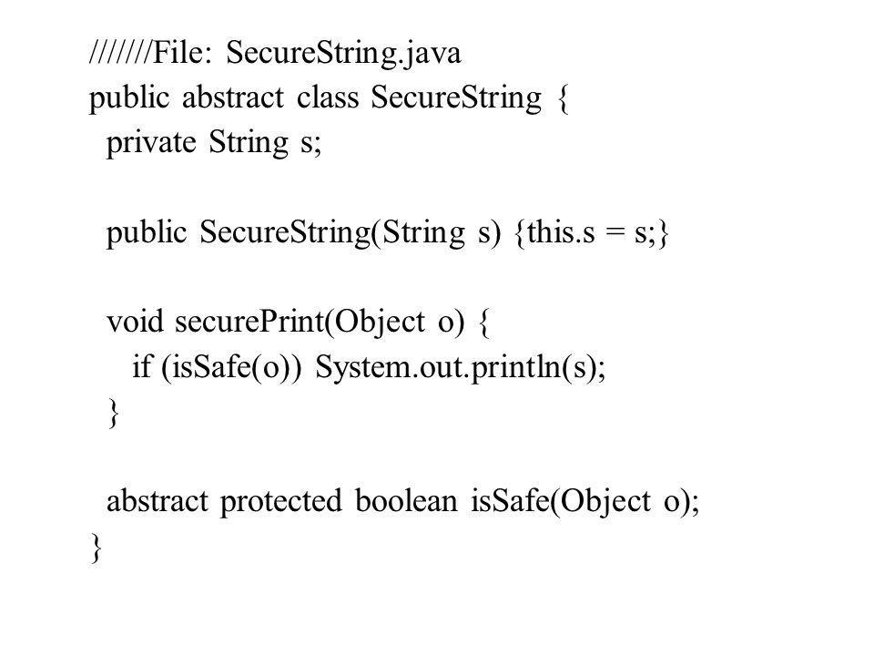 ///////File: SecureString.java public abstract class SecureString { private String s; public SecureString(String s) {this.s = s;} void securePrint(Obj