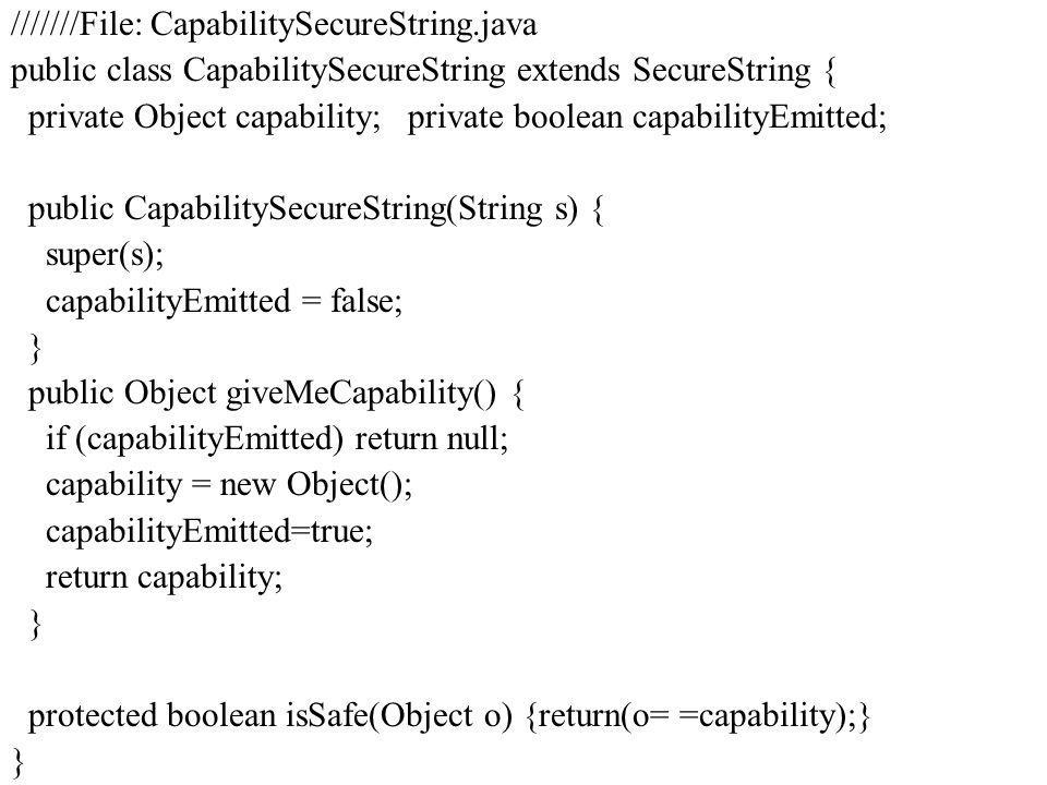 ///////File: CapabilitySecureString.java public class CapabilitySecureString extends SecureString { private Object capability; private boolean capabil
