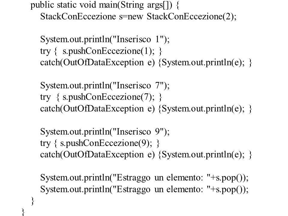 public static void main(String args[]) { StackConEccezione s=new StackConEccezione(2); System.out.println(