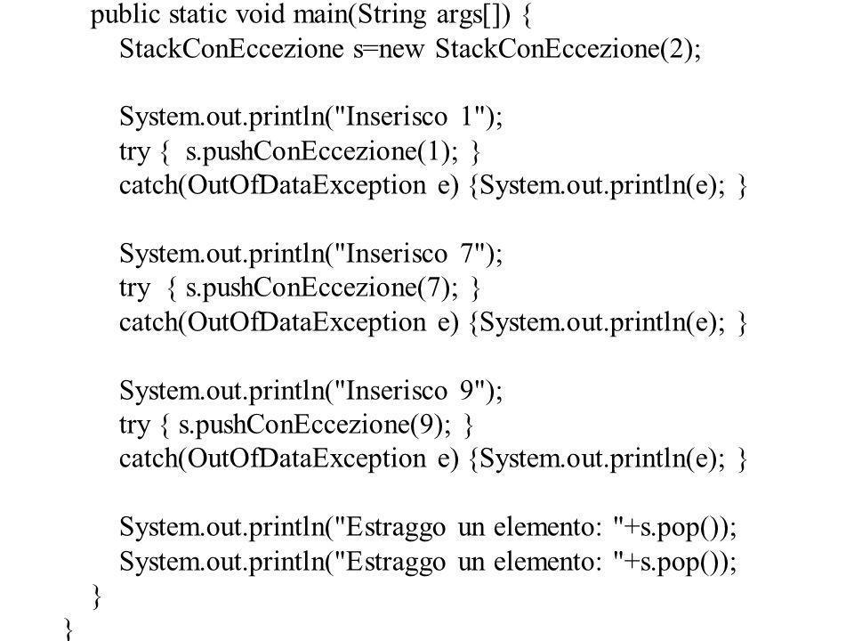 public static void main (String[] args) throws EccGrandeGrande { while (true) { try { m1(); m2(); m3(); m4(); } catch (EccPiccolo e) { System.out.println( Piccolo: + e); } catch (EccGrandeGrande e) { System.out.println( GrandeGrande: + e); throw new EccGrandeGrande( ); } catch (EccGrande e) { System.out.println( Grande: + e); }