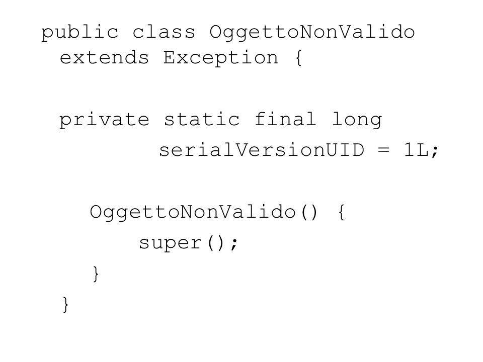 public class OggettoNonValido extends Exception { private static final long serialVersionUID = 1L; OggettoNonValido() { super(); }