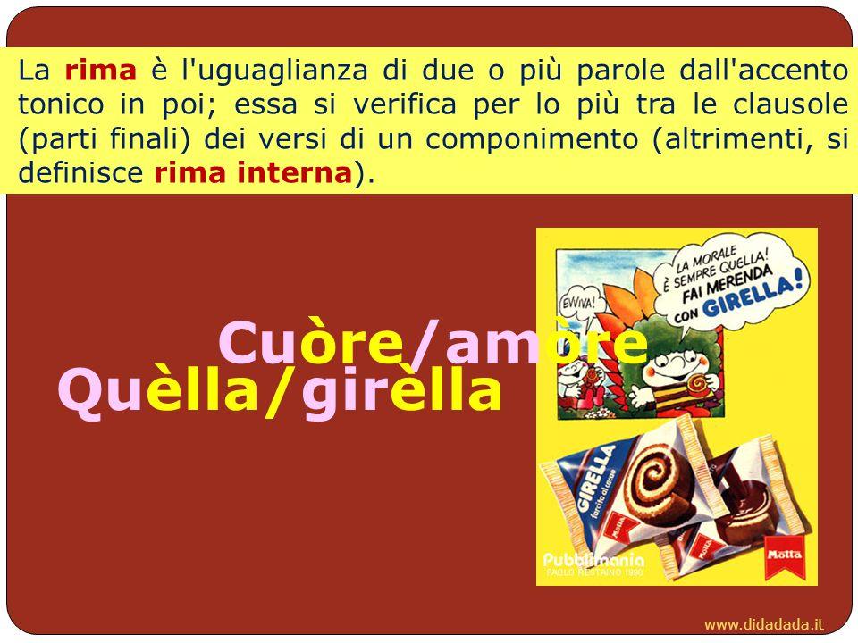 www.didadada.it La rima è l'uguaglianza di due o più parole dall'accento tonico in poi; essa si verifica per lo più tra le clausole (parti finali) dei