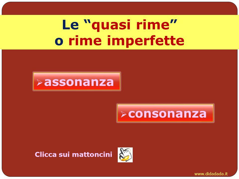 "www.didadada.it Le ""quasi rime"" o rime imperfette  assonanza assonanza  consonanza consonanza Clicca sui mattoncini"