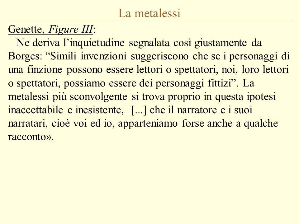 """La metalessi Genette, Figure III: Ne deriva l'inquietudine segnalata così giustamente da Borges: """"Simili invenzioni suggeriscono che se i personaggi d"""