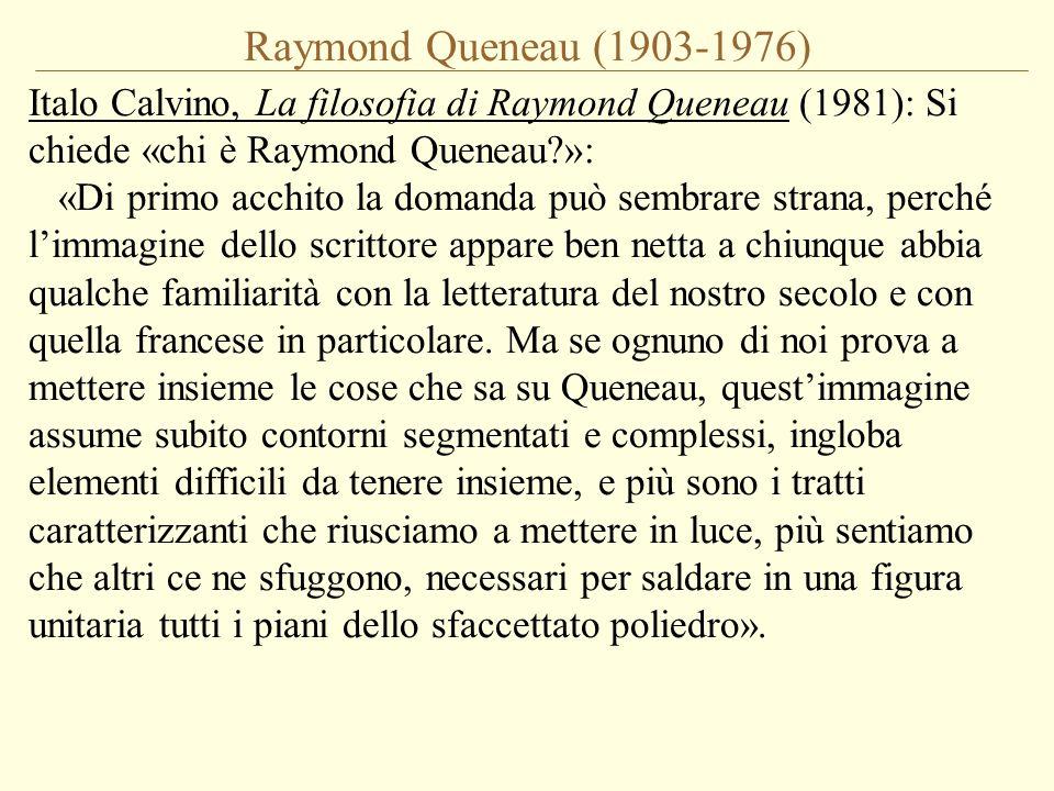 Raymond Queneau (1903-1976) Italo Calvino, La filosofia di Raymond Queneau (1981): Si chiede «chi è Raymond Queneau?»: «Di primo acchito la domanda pu