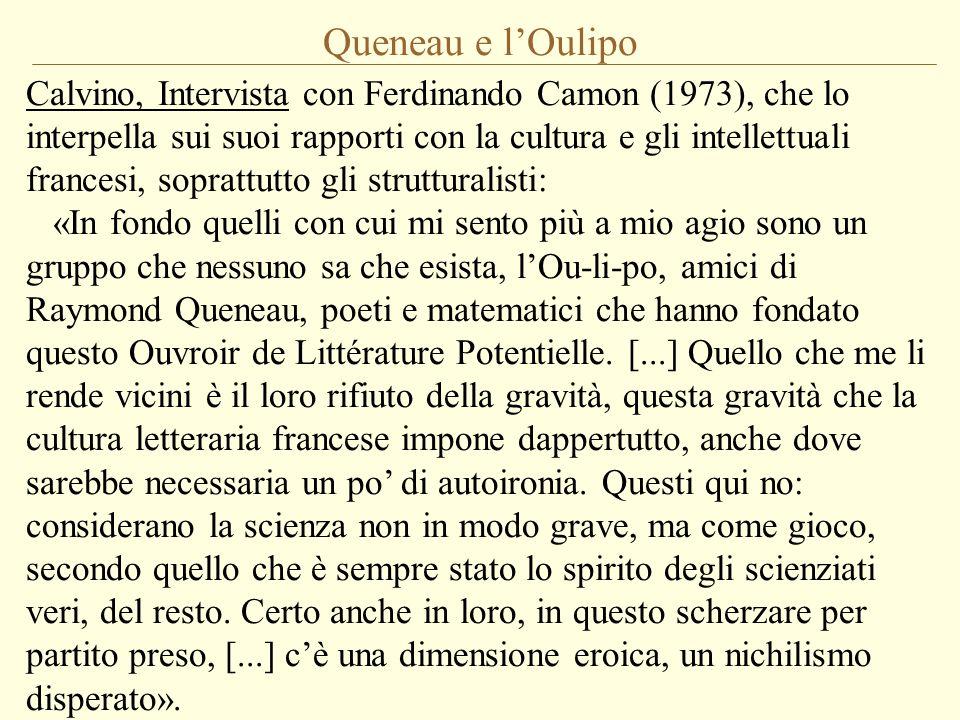 Queneau e l'Oulipo Calvino, Intervista con Ferdinando Camon (1973), che lo interpella sui suoi rapporti con la cultura e gli intellettuali francesi, s
