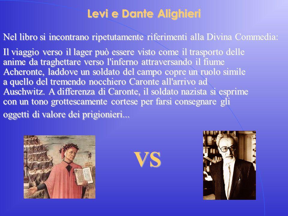 Levi e Dante Alighieri Nel libro si incontrano ripetutamente riferimenti alla Divina Commedia: Il viaggio verso il lager può essere visto come il tras