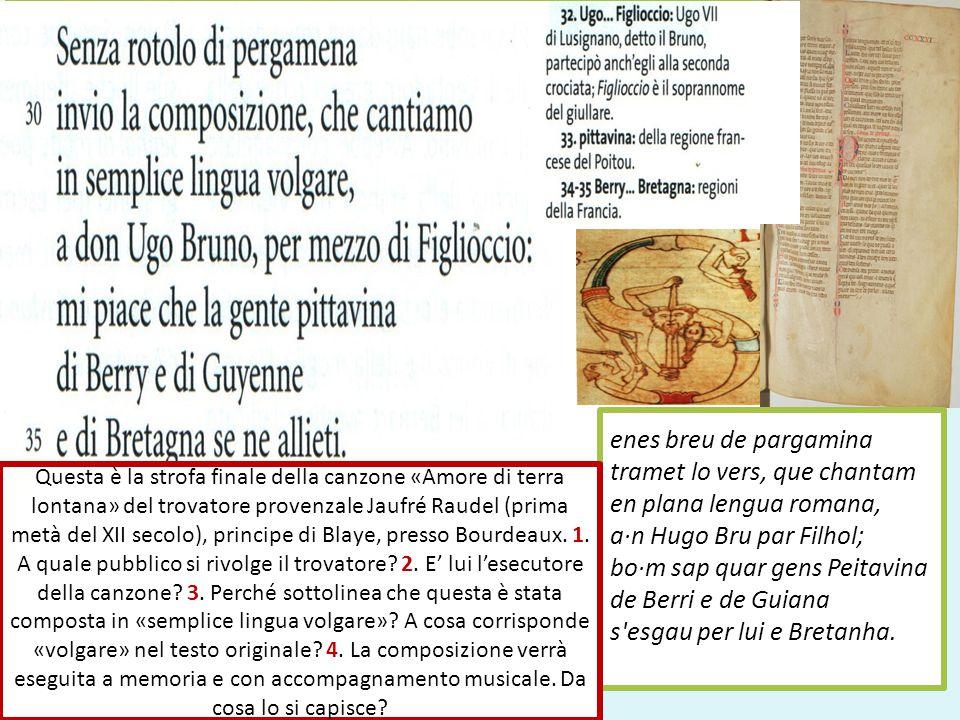 enes breu de pargamina tramet lo vers, que chantam en plana lengua romana, a·n Hugo Bru par Filhol; bo·m sap quar gens Peitavina de Berri e de Guiana s esgau per lui e Bretanha.