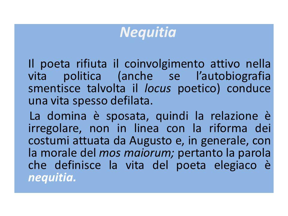 Nequitia Il poeta rifiuta il coinvolgimento attivo nella vita politica (anche se l'autobiografia smentisce talvolta il locus poetico) conduce una vita spesso defilata.