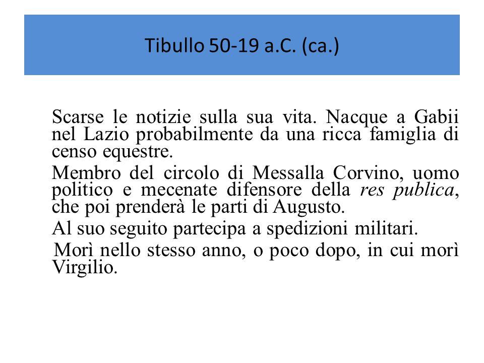 Tibullo 50-19 a.C.(ca.) Scarse le notizie sulla sua vita.