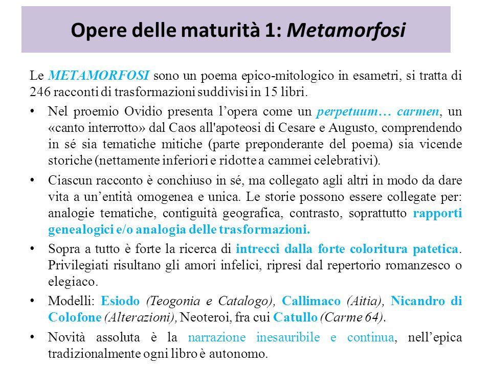 Opere delle maturità 1: Metamorfosi Le METAMORFOSI sono un poema epico-mitologico in esametri, si tratta di 246 racconti di trasformazioni suddivisi in 15 libri.