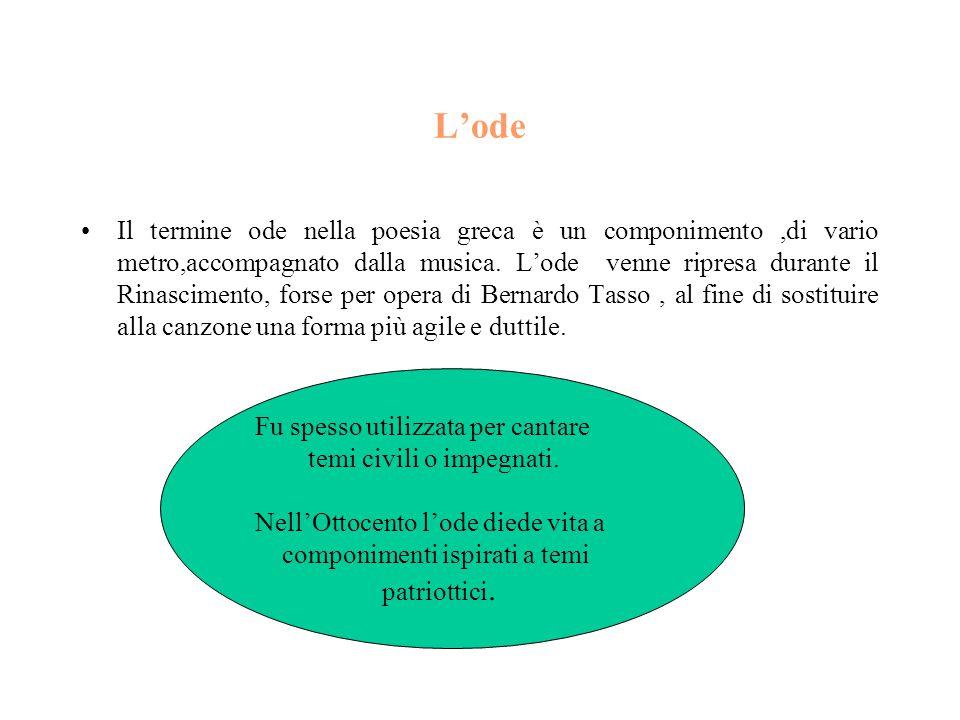 L'ode Il termine ode nella poesia greca è un componimento,di vario metro,accompagnato dalla musica. L'ode venne ripresa durante il Rinascimento, forse