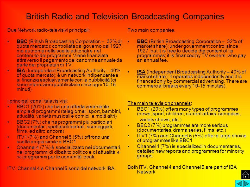 British Radio and Television Broadcasting Companies Due Network radio-televisivi principali: BBC (British Broadcasting Corporation – 32% di quota mercato): controllata dal governo dal 1927, ma autnoma nelle scelte editoriali e nel contenuto dei programmi.