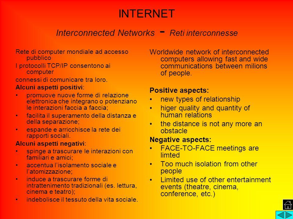 INTERNET Interconnected Networks - Reti interconnesse Rete di computer mondiale ad accesso pubblico I protocolli TCP/IP consentono ai computer conness
