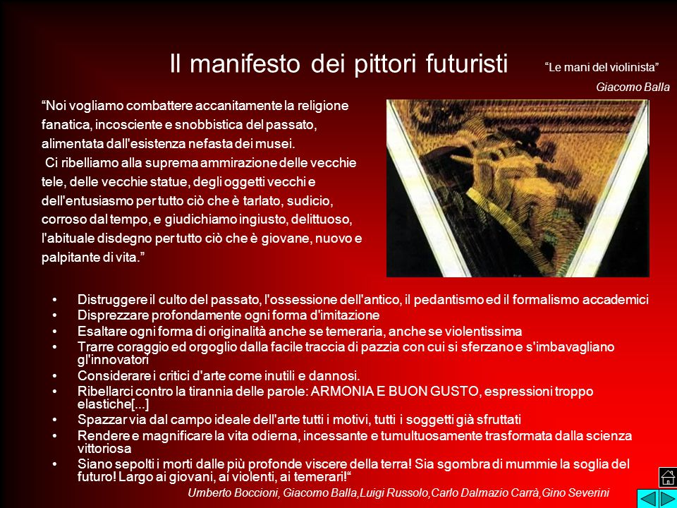 Il manifesto dei pittori futuristi Noi vogliamo combattere accanitamente la religione fanatica, incosciente e snobbistica del passato, alimentata dall esistenza nefasta dei musei.