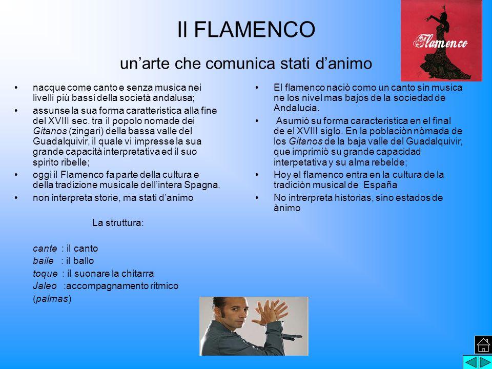 Il FLAMENCO un'arte che comunica stati d'animo nacque come canto e senza musica nei livelli più bassi della società andalusa; assunse la sua forma caratteristica alla fine del XVIII sec.