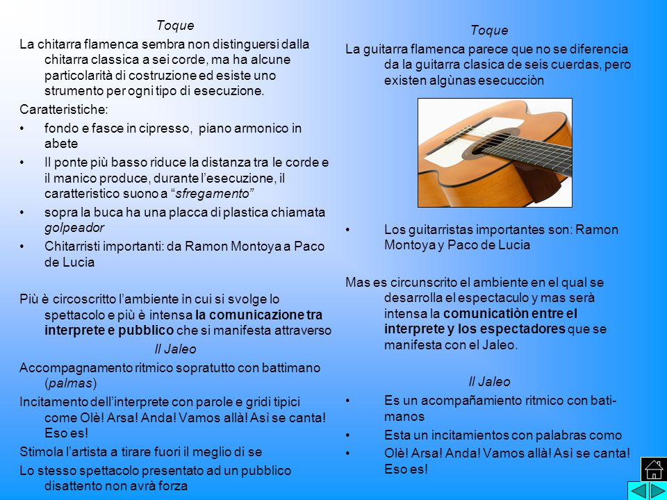 Toque La chitarra flamenca sembra non distinguersi dalla chitarra classica a sei corde, ma ha alcune particolarità di costruzione ed esiste uno strumento per ogni tipo di esecuzione.