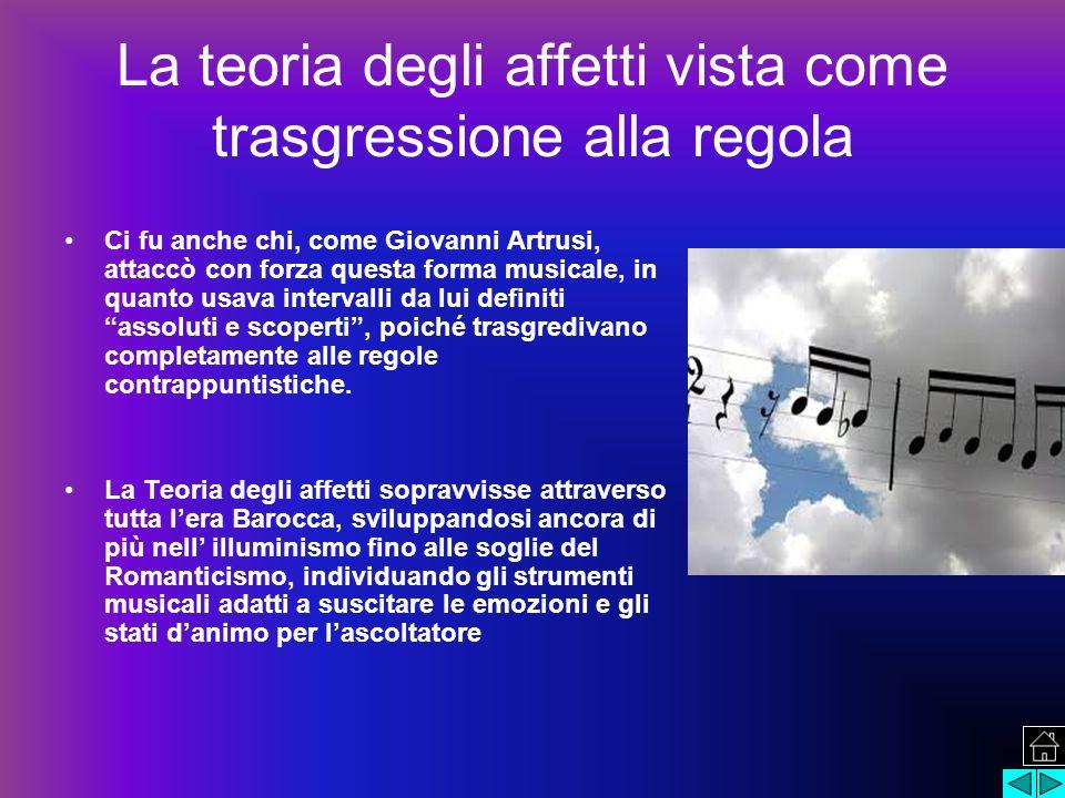 La teoria degli affetti vista come trasgressione alla regola Ci fu anche chi, come Giovanni Artrusi, attaccò con forza questa forma musicale, in quant