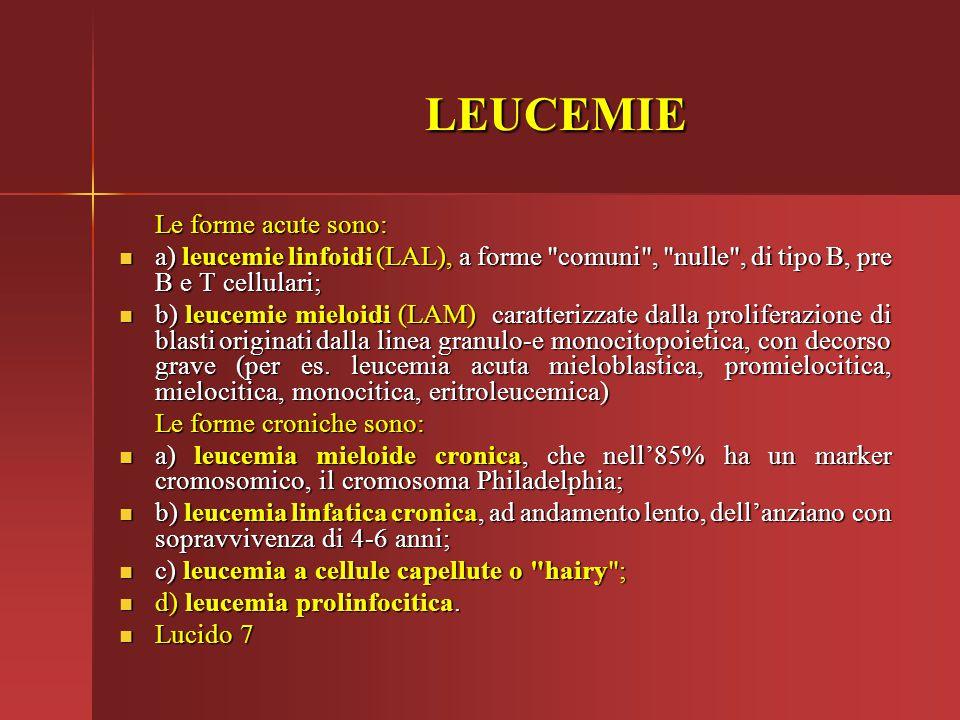 LEUCEMIE Le forme acute sono: a) leucemie linfoidi (LAL), a forme