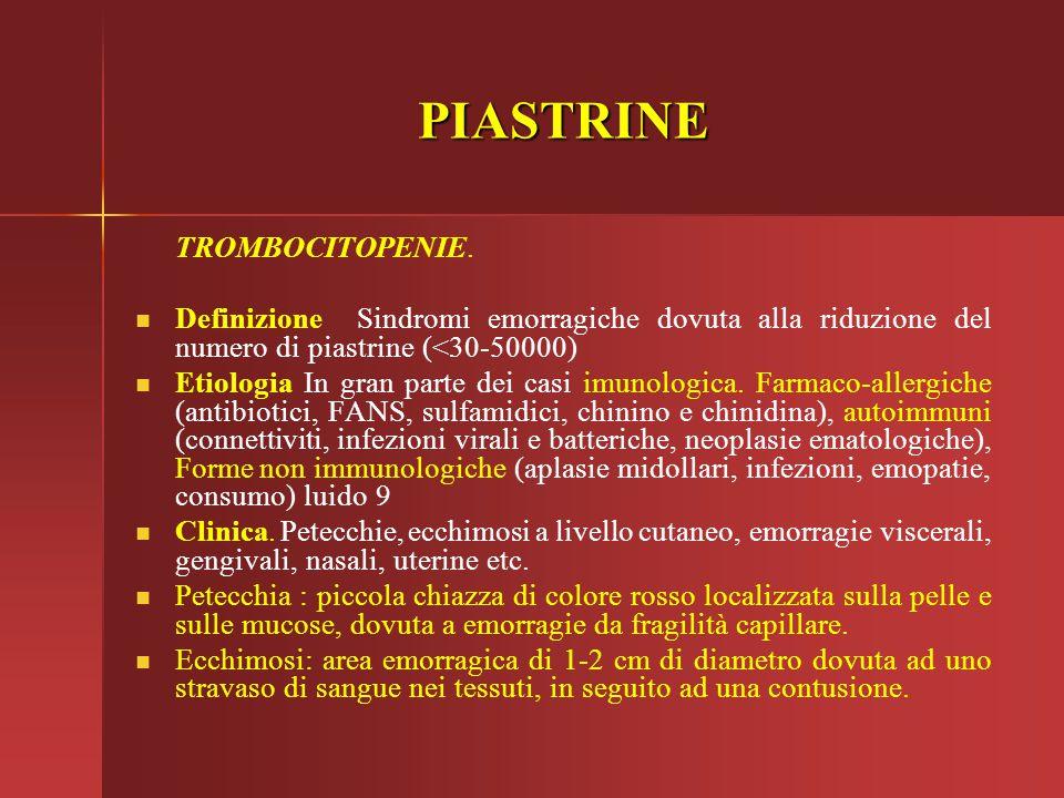 TROMBOCITOPENIE. Definizione Sindromi emorragiche dovuta alla riduzione del numero di piastrine (<30-50000) Etiologia In gran parte dei casi imunologi