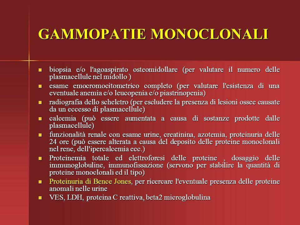 GAMMOPATIE MONOCLONALI biopsia e/o l'agoaspirato osteomidollare (per valutare il numero delle plasmacellule nel midollo ) biopsia e/o l'agoaspirato os