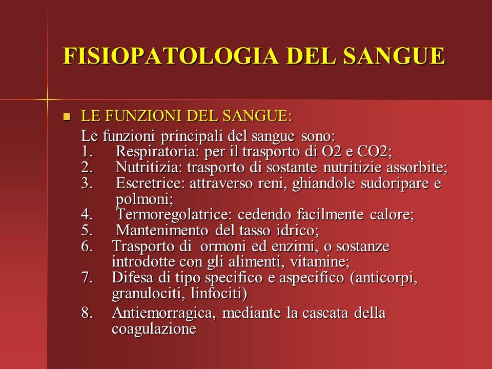 FISIOPATOLOGIA DEL SANGUE La massa di sangue di un organismo adulto di 70 kg in condizioni di buona salute è di 3,5-7 litri; dovrebbe corrispondere a 1/12-1/13 del peso corporeo.