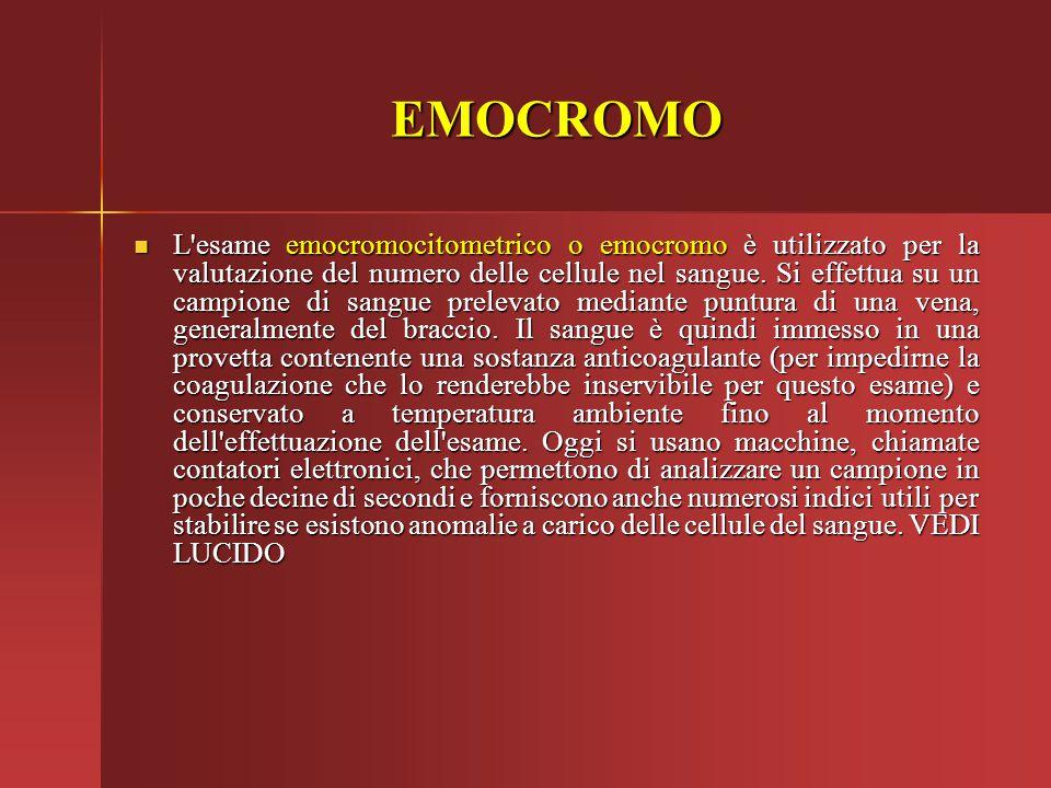 EMOCROMO L'esame emocromocitometrico o emocromo è utilizzato per la valutazione del numero delle cellule nel sangue. Si effettua su un campione di san