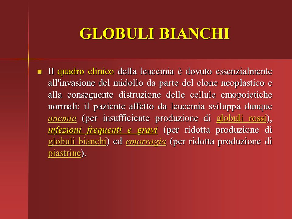 GLOBULI BIANCHI Il quadro clinico della leucemia è dovuto essenzialmente all'invasione del midollo da parte del clone neoplastico e alla conseguente d