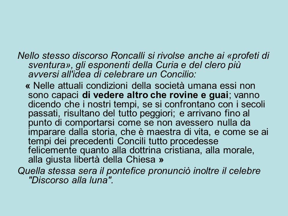 Nello stesso discorso Roncalli si rivolse anche ai «profeti di sventura», gli esponenti della Curia e del clero più avversi all'idea di celebrare un C