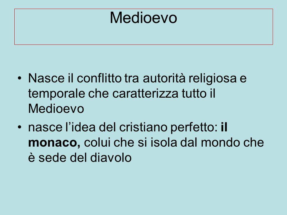Medioevo Nasce il conflitto tra autorità religiosa e temporale che caratterizza tutto il Medioevo nasce l'idea del cristiano perfetto: il monaco, colu