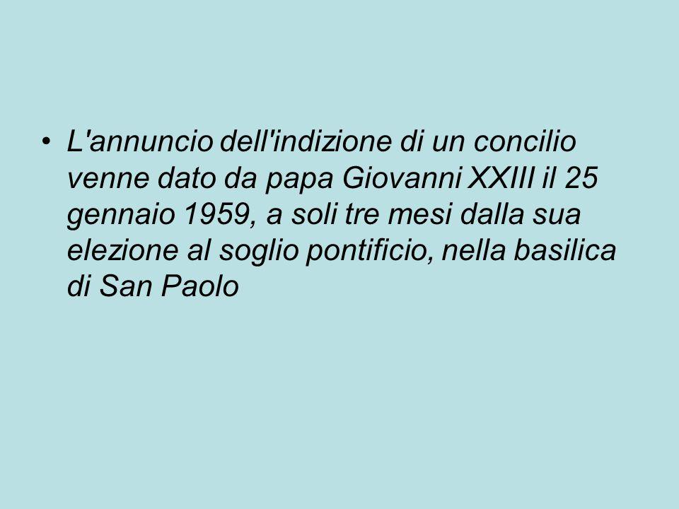 L'annuncio dell'indizione di un concilio venne dato da papa Giovanni XXIII il 25 gennaio 1959, a soli tre mesi dalla sua elezione al soglio pontificio