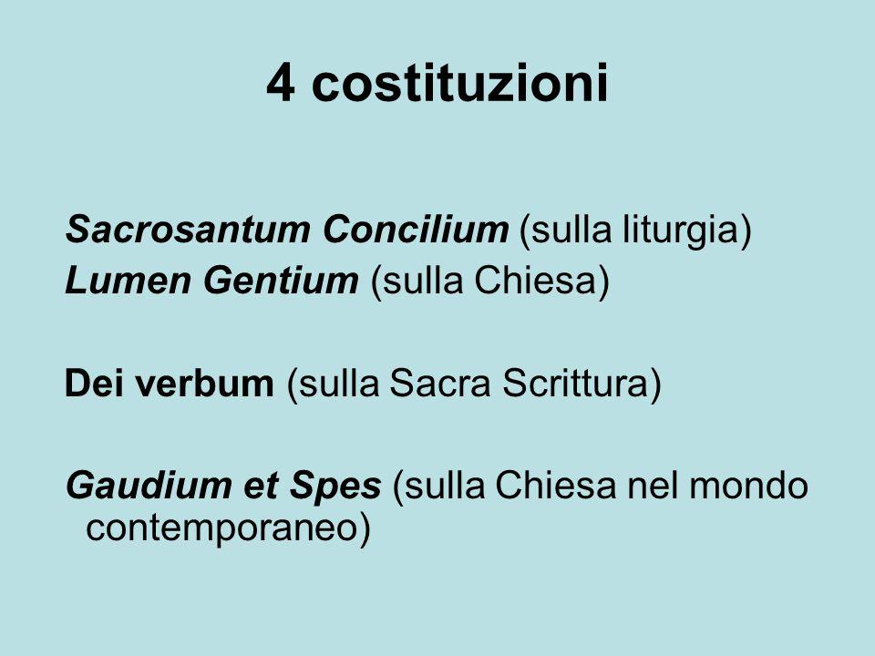 4 costituzioni Sacrosantum Concilium (sulla liturgia) Lumen Gentium (sulla Chiesa) Dei verbum (sulla Sacra Scrittura) Gaudium et Spes (sulla Chiesa ne