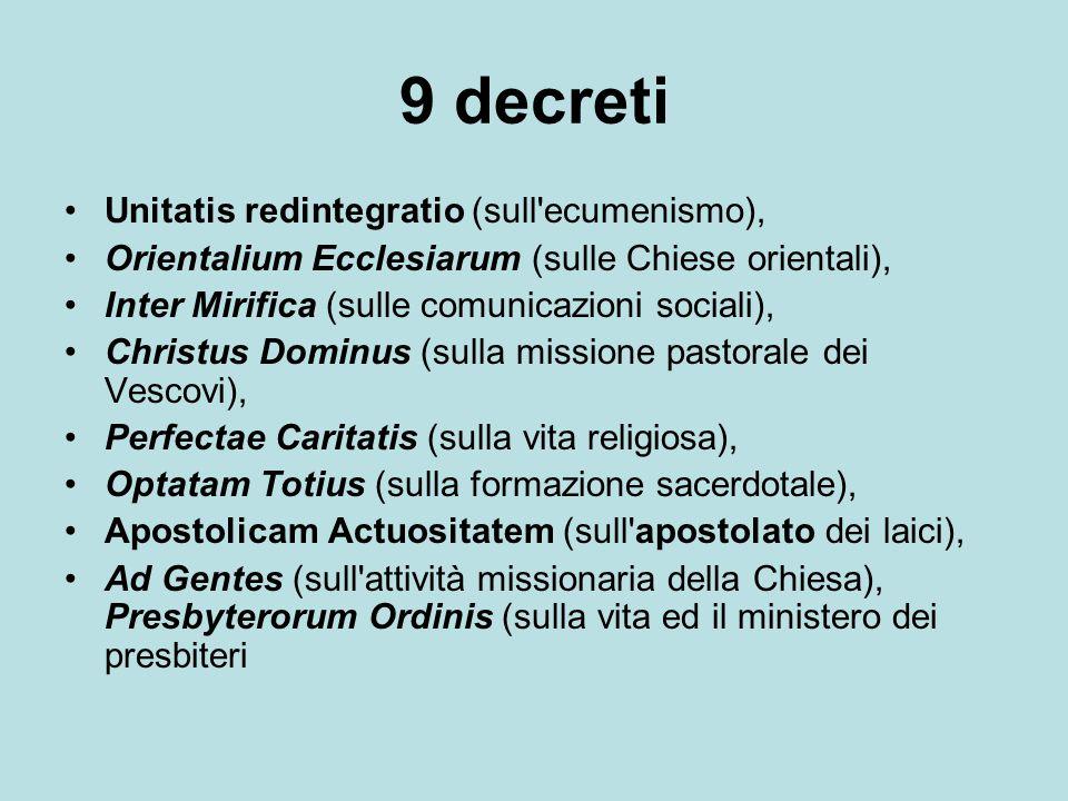 9 decreti Unitatis redintegratio (sull'ecumenismo), Orientalium Ecclesiarum (sulle Chiese orientali), Inter Mirifica (sulle comunicazioni sociali), Ch