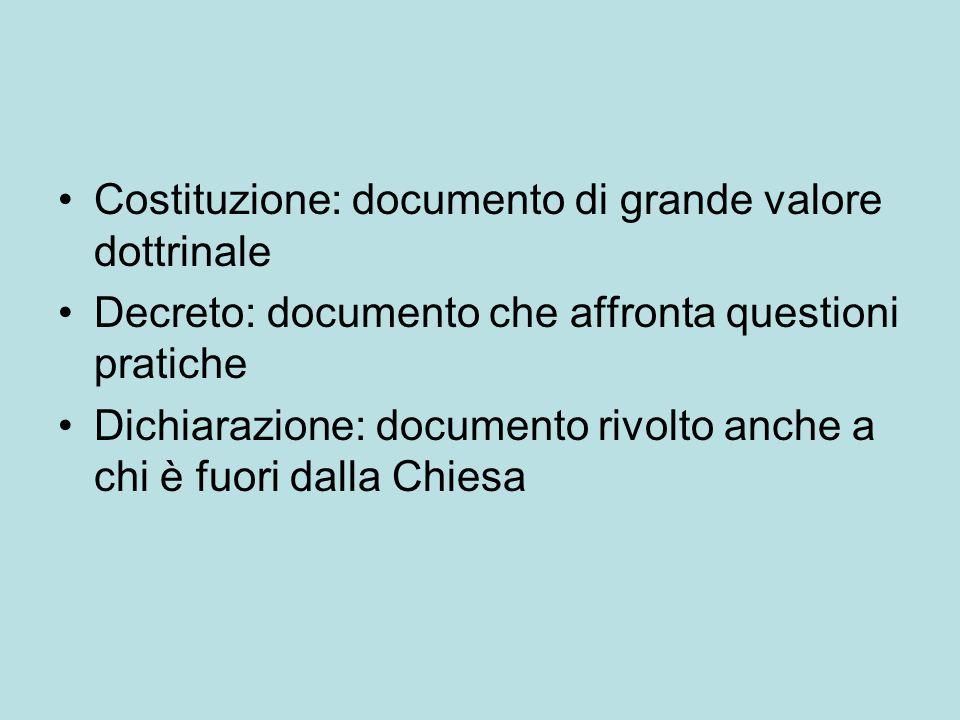 Costituzione: documento di grande valore dottrinale Decreto: documento che affronta questioni pratiche Dichiarazione: documento rivolto anche a chi è