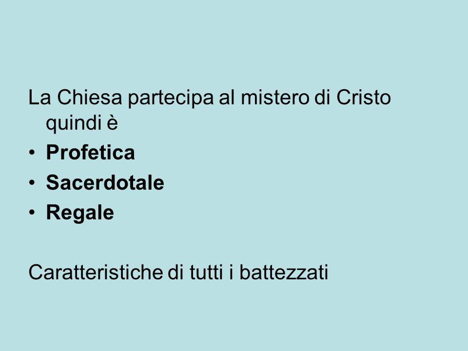 La Chiesa partecipa al mistero di Cristo quindi è Profetica Sacerdotale Regale Caratteristiche di tutti i battezzati