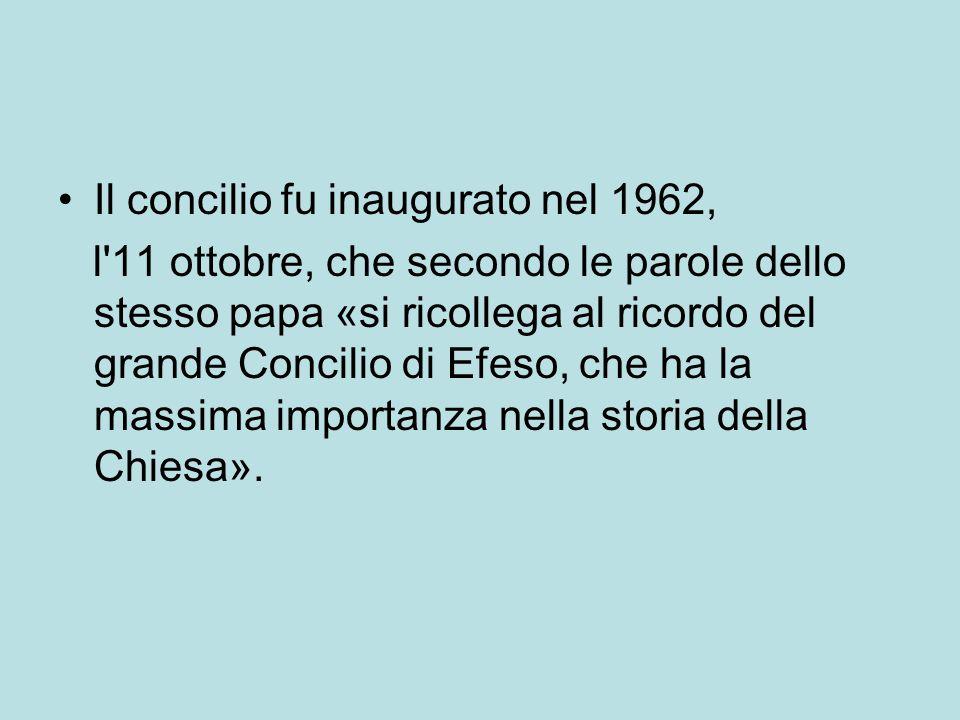 Il concilio fu inaugurato nel 1962, l'11 ottobre, che secondo le parole dello stesso papa «si ricollega al ricordo del grande Concilio di Efeso, che h