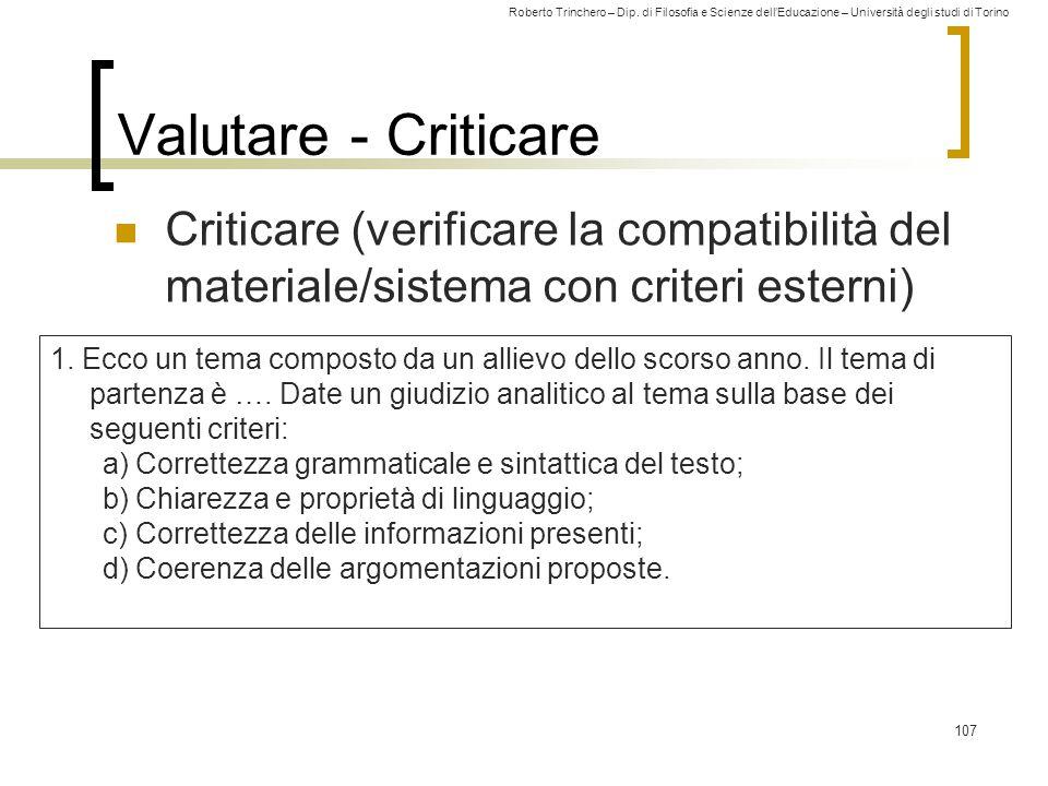 Roberto Trinchero – Dip. di Filosofia e Scienze dell'Educazione – Università degli studi di Torino 107 Valutare - Criticare Criticare (verificare la c
