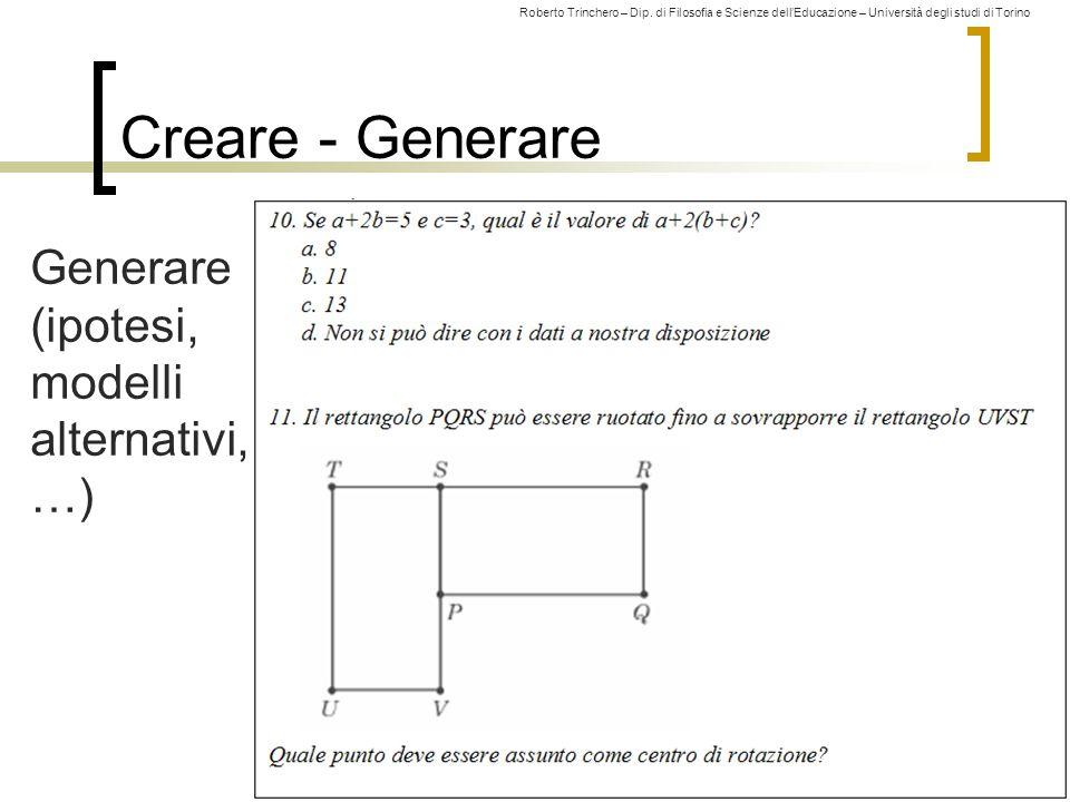 Roberto Trinchero – Dip. di Filosofia e Scienze dell'Educazione – Università degli studi di Torino 111 Creare - Generare Generare (ipotesi, modelli al