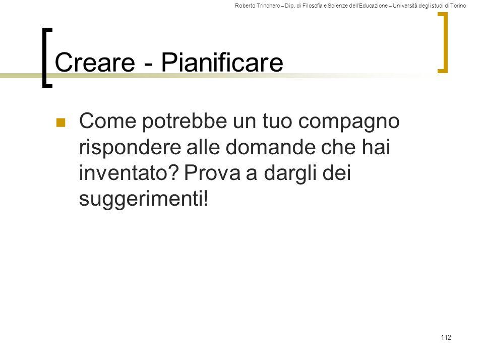 Roberto Trinchero – Dip. di Filosofia e Scienze dell'Educazione – Università degli studi di Torino Creare - Pianificare Come potrebbe un tuo compagno