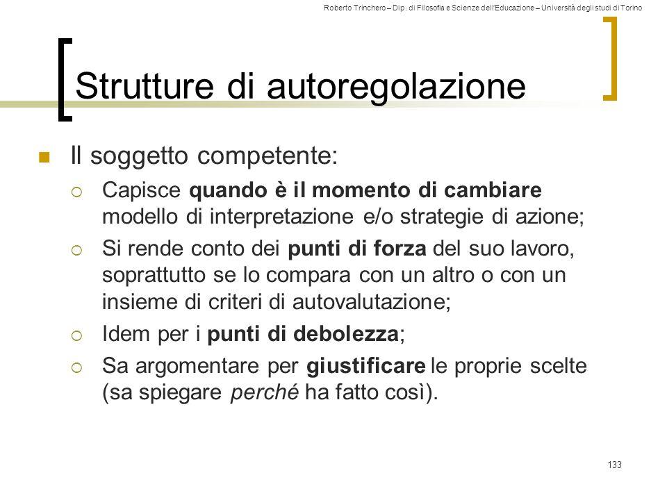 Roberto Trinchero – Dip. di Filosofia e Scienze dell'Educazione – Università degli studi di Torino 133 Strutture di autoregolazione Il soggetto compet