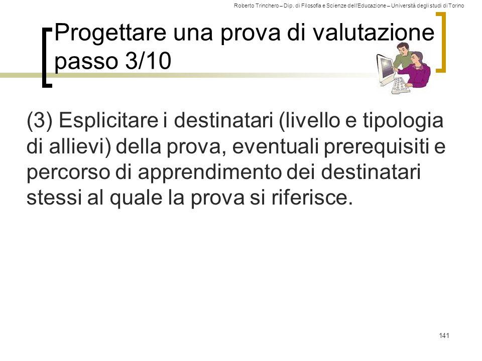 Roberto Trinchero – Dip. di Filosofia e Scienze dell'Educazione – Università degli studi di Torino Progettare una prova di valutazione passo 3/10 (3)