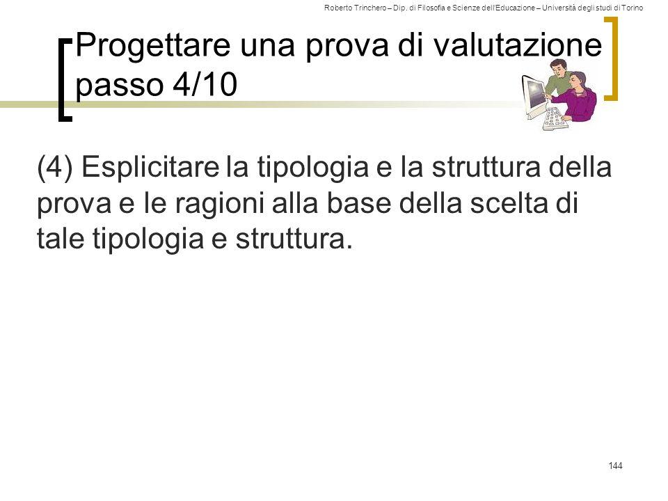Roberto Trinchero – Dip. di Filosofia e Scienze dell'Educazione – Università degli studi di Torino Progettare una prova di valutazione passo 4/10 (4)