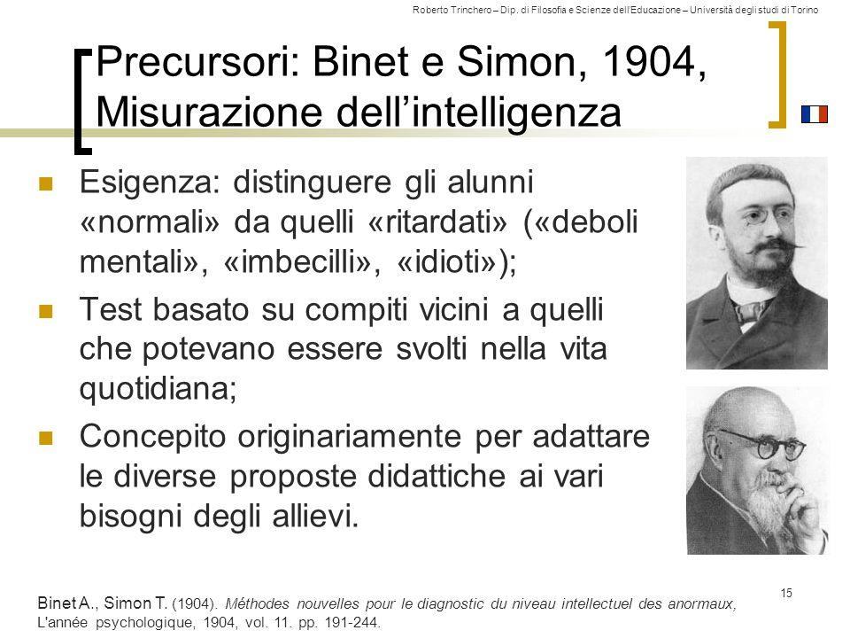 Roberto Trinchero – Dip. di Filosofia e Scienze dell'Educazione – Università degli studi di Torino Precursori: Binet e Simon, 1904, Misurazione dell'i