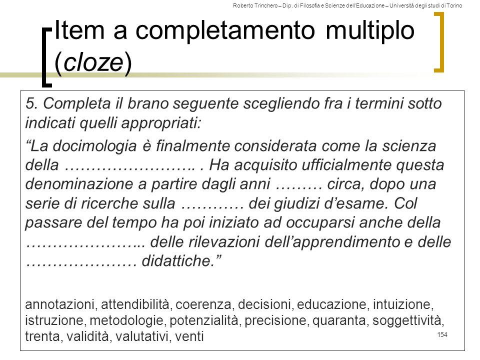 Roberto Trinchero – Dip. di Filosofia e Scienze dell'Educazione – Università degli studi di Torino Item a completamento multiplo (cloze) 5. Completa i