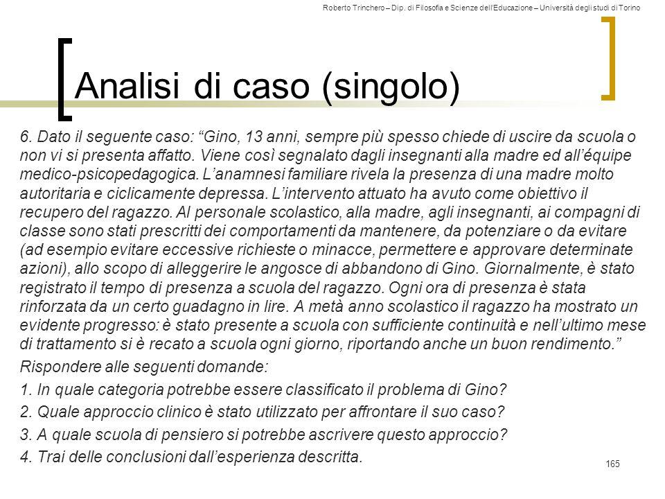 Roberto Trinchero – Dip. di Filosofia e Scienze dell'Educazione – Università degli studi di Torino Analisi di caso (singolo) 6. Dato il seguente caso: