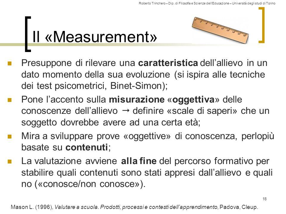 Roberto Trinchero – Dip. di Filosofia e Scienze dell'Educazione – Università degli studi di Torino Il «Measurement» Presuppone di rilevare una caratte
