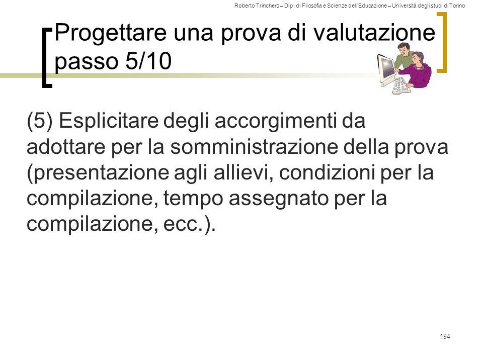 Roberto Trinchero – Dip. di Filosofia e Scienze dell'Educazione – Università degli studi di Torino Progettare una prova di valutazione passo 5/10 (5)