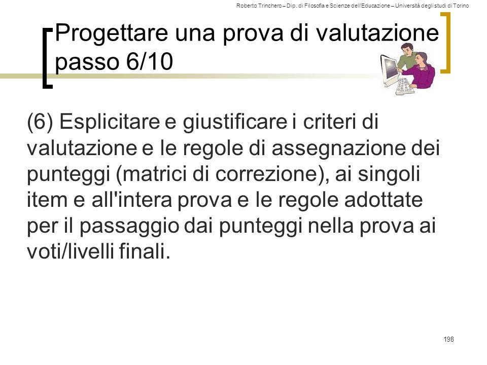 Roberto Trinchero – Dip. di Filosofia e Scienze dell'Educazione – Università degli studi di Torino Progettare una prova di valutazione passo 6/10 (6)