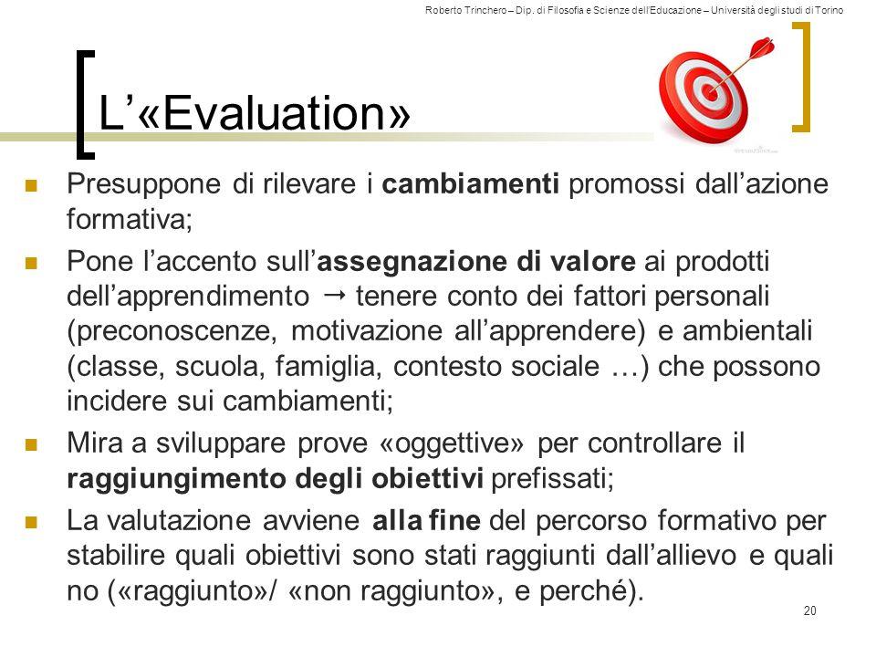 Roberto Trinchero – Dip. di Filosofia e Scienze dell'Educazione – Università degli studi di Torino L'«Evaluation» Presuppone di rilevare i cambiamenti
